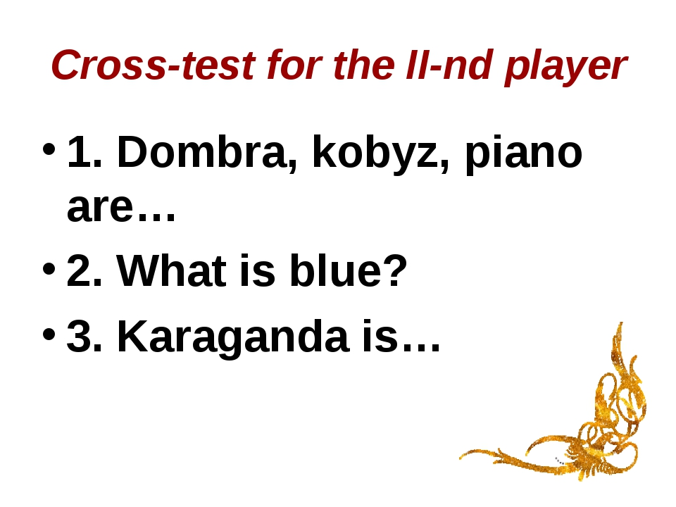 Cross-test for the II-nd player 1. Dombra, kobyz, piano are… 2. What is blue?...