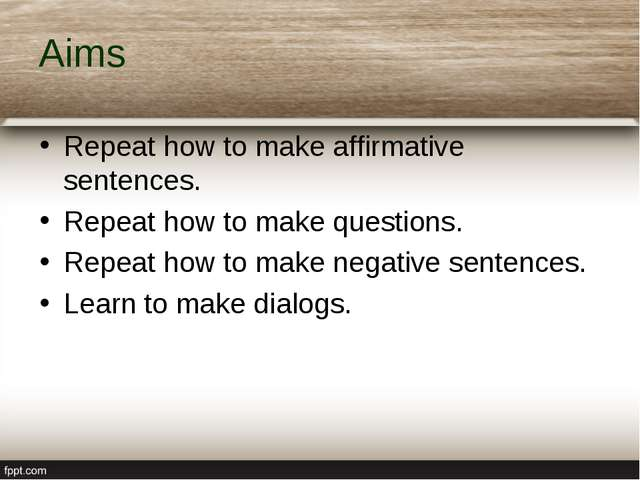 Aims Repeat how to make affirmative sentences. Repeat how to make questions....