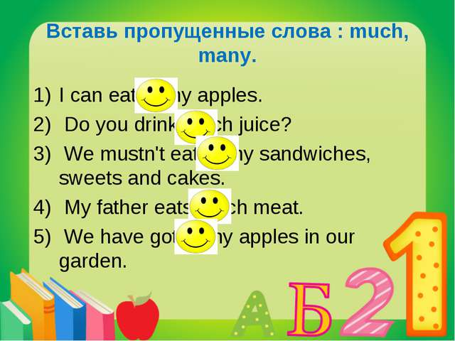 Вставь пропущенные слова : much, many. I can eat many apples. Do you drink mu...