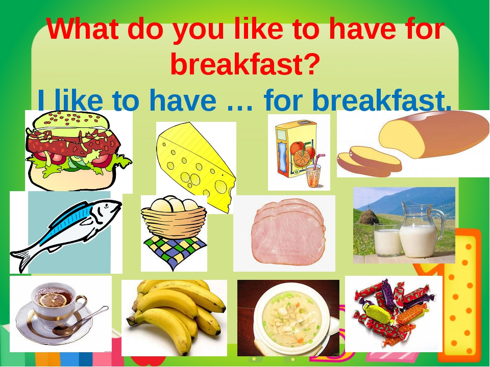 What do you like to have for breakfast? I like to have … for breakfast.