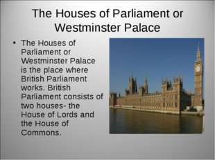 The Houses of Parliament or Westminster Palace The Houses of Parliament or We