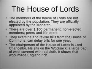 The House of Lords The members of the house of Lords are not elected by the p