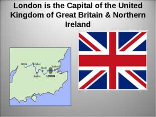 London is the Capital of the United Kingdom of Great Britain & Northern Ireland