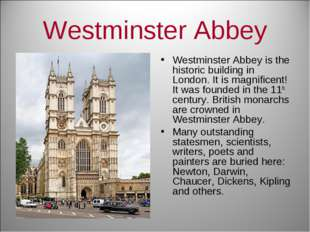 Westminster Abbey Westminster Abbey is the historic building in London. It is