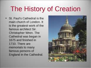 The History of Creation St. Paul's Cathedral is the main church of London. It