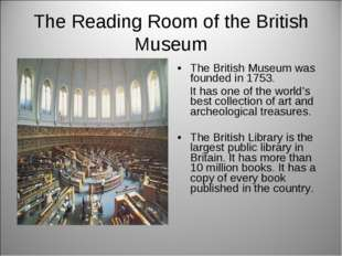 The Reading Room of the British Museum The British Museum was founded in 1753