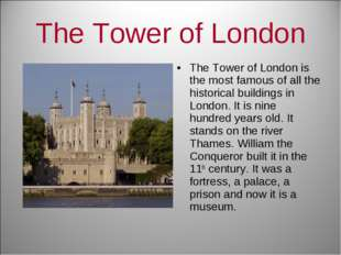 The Tower of London The Tower of London is the most famous of all the histori