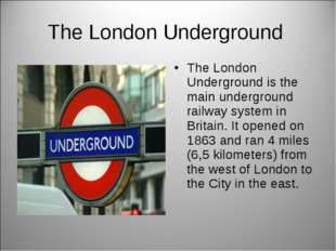 The London Underground The London Underground is the main underground railway