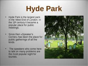 Hyde Park Hyde Park is the largest park in the West End of London. In the 19t