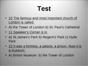Test 10 The famous and most important church of London is called A) the Tower