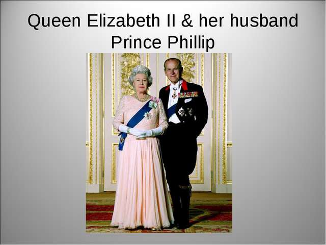 Queen Elizabeth II & her husband Prince Phillip