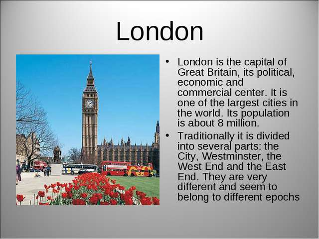 London London is the capital of Great Britain, its political, economic and co...