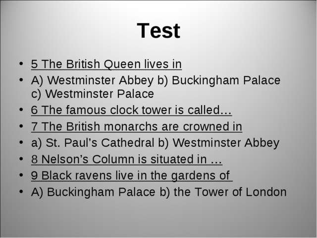Test 5 The British Queen lives in A) Westminster Abbey b) Buckingham Palace c...
