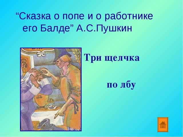 """Сказка о попе и о работнике его Балде"" А.С.Пушкин Три щелчка по лбу"