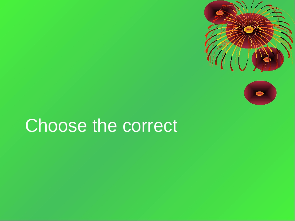 Choose the correct
