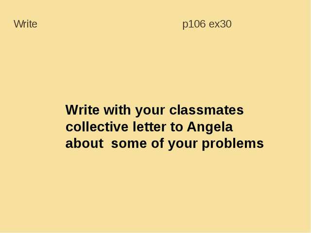 Write with your classmates collective letter to Angela about some of your pro...
