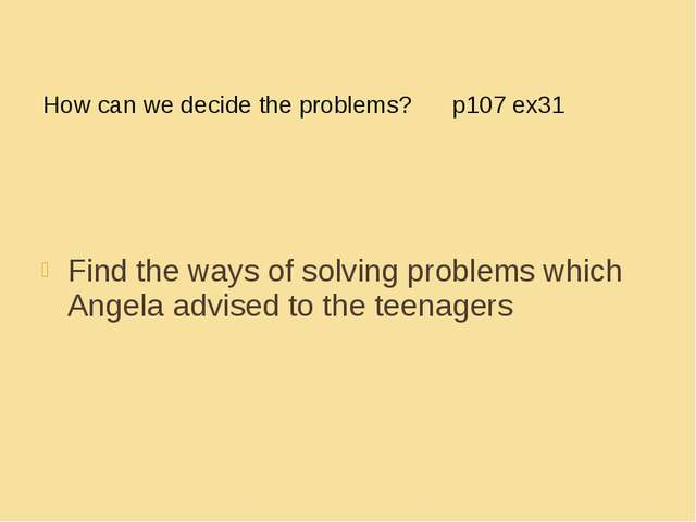 How can we decide the problems? p107 ex31 Find the ways of solving problems w...