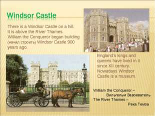 There is a Windsor Castle on a hill. It is above the River Thames. William th