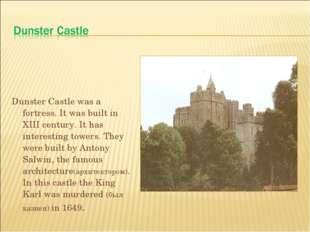 Dunster Castle was a fortress. It was built in XIII century. It has interesti