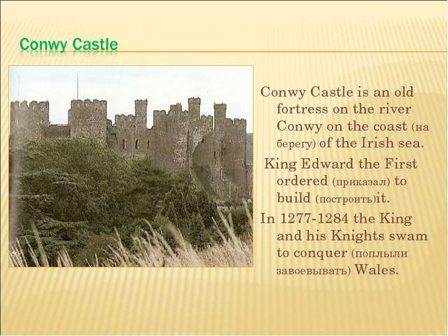 Conwy Castle is an old fortress on the river Conwy on the coast (на берегу) o...