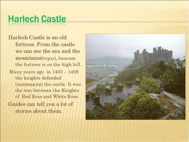 Harlech Castle is an old fortress. From the castle we can see the sea and the...