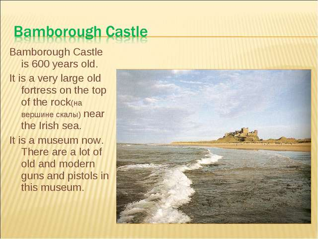 Bamborough Castle is 600 years old. It is a very large old fortress on the to...