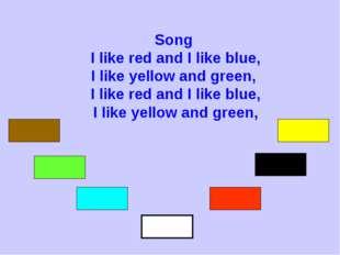 Song I like red and I like blue, I like yellow and green, I like red and I li