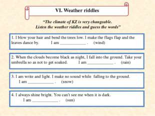 VI. Weather riddles 1. I blow your hair and bend the trees low. I make the fl