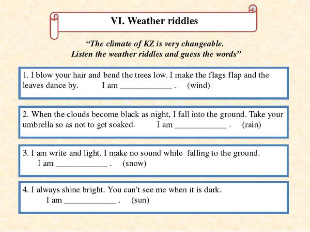 VI. Weather riddles 1. I blow your hair and bend the trees low. I make the fl...