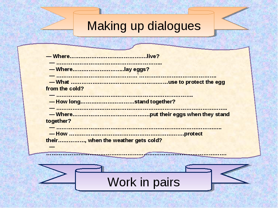 Making up dialogues — Where…………………………………….live? — ………………………………………………….. — Whe...