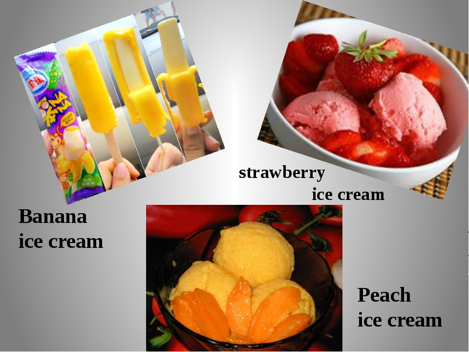 Banana ice cream strawberry ice cream Peach ice cream