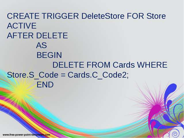 CREATE TRIGGER DeleteStore FOR Store ACTIVE AFTER DELETE AS BEGIN DELETE FROM...