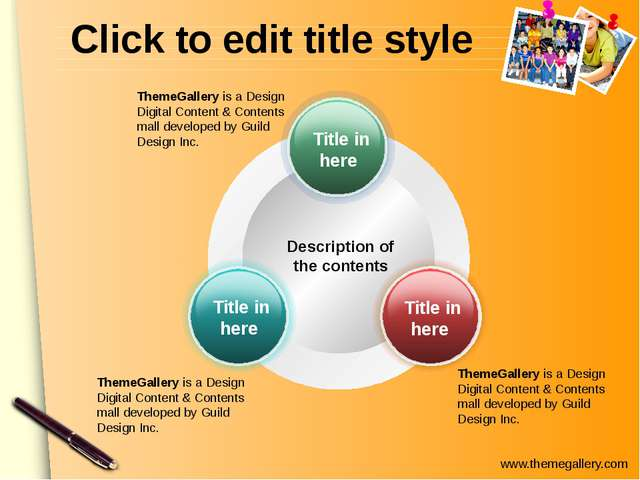 Click to edit title style Description of the contents ThemeGallery is a Desig...