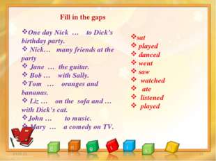 * * Fill in the gaps One day Nick … to Dick's birthday party. Nick… many frie