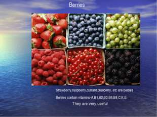 Berries Strawberry,raspberry,currant,blueberry, etc are berries Berries conta