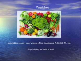 Vegetables Vegetables contain many vitamins.This vitamins are E, B1,B6, B9, e