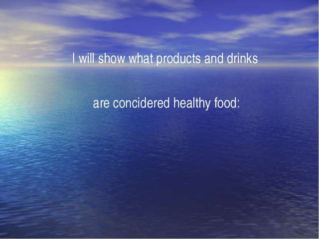 I will show what products and drinks are concidered healthy food: