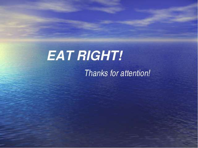 EAT RIGHT! Thanks for attention!