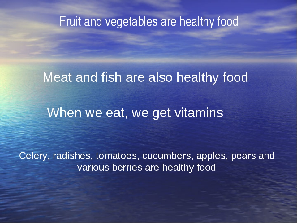Fruit and vegetables are healthy food Meat and fish are also healthy food Whe...