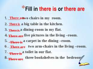 1. _______ two chairs in my room. 2. ______ a big table in the kitchen. 3. __