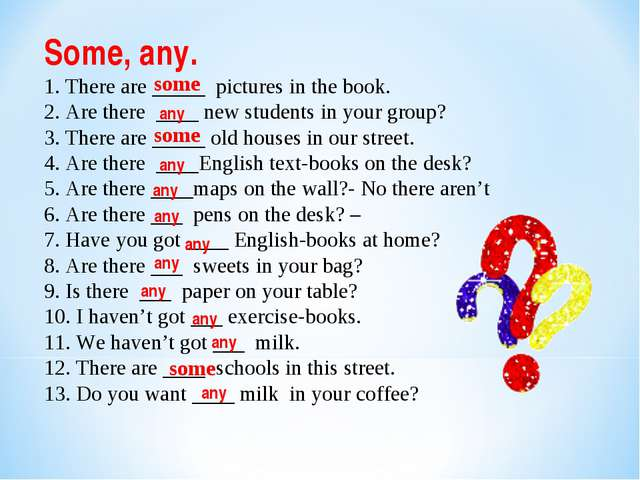 Some, any. 1. There are _____ pictures in the book. 2. Are there ____ new stu...