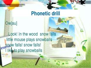 Phonetic drill Ow[au] Look! In the wood snow falls little mouse plays snowba