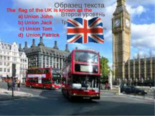 The flag of the UK is known as the ____ a) Union John b) Union Jack c) Union