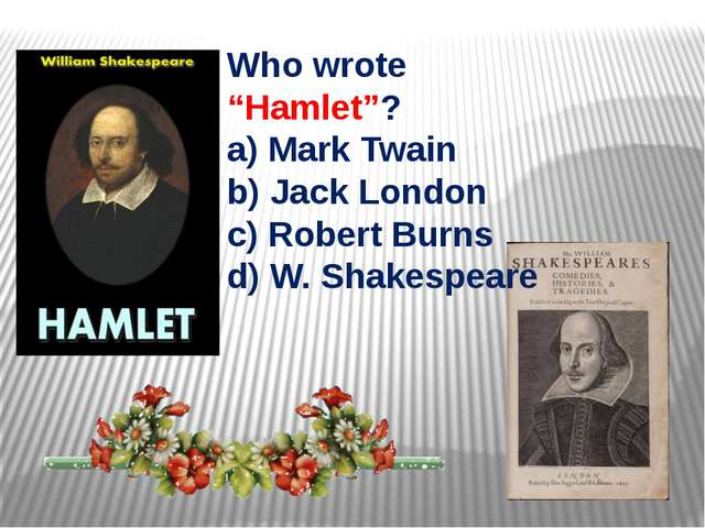 "Who wrote ""Hamlet""? a) Mark Twain b) Jack London c) Robert Burns d) W. Shake..."