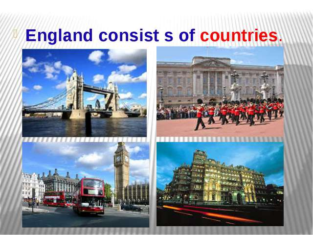 England consist s of countries.