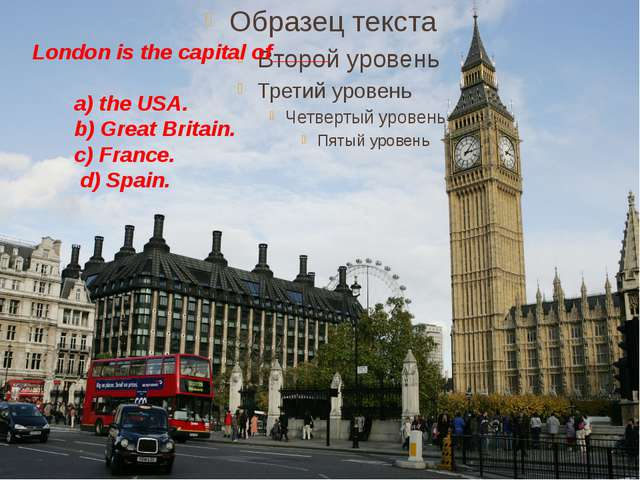 London is the capital of_____ a) the USA. b) Great Britain. c) France. d) Sp...