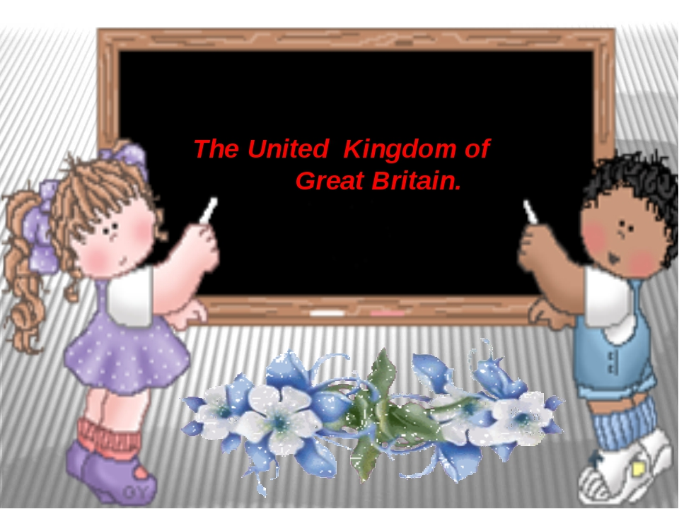 The United Kingdom of Great Britain.