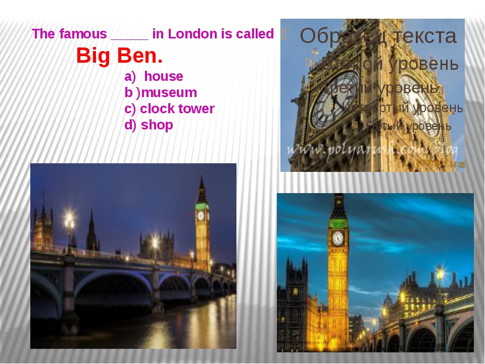 The famous _____ in London is called Big Ben. a) house b )museum c) clock to...