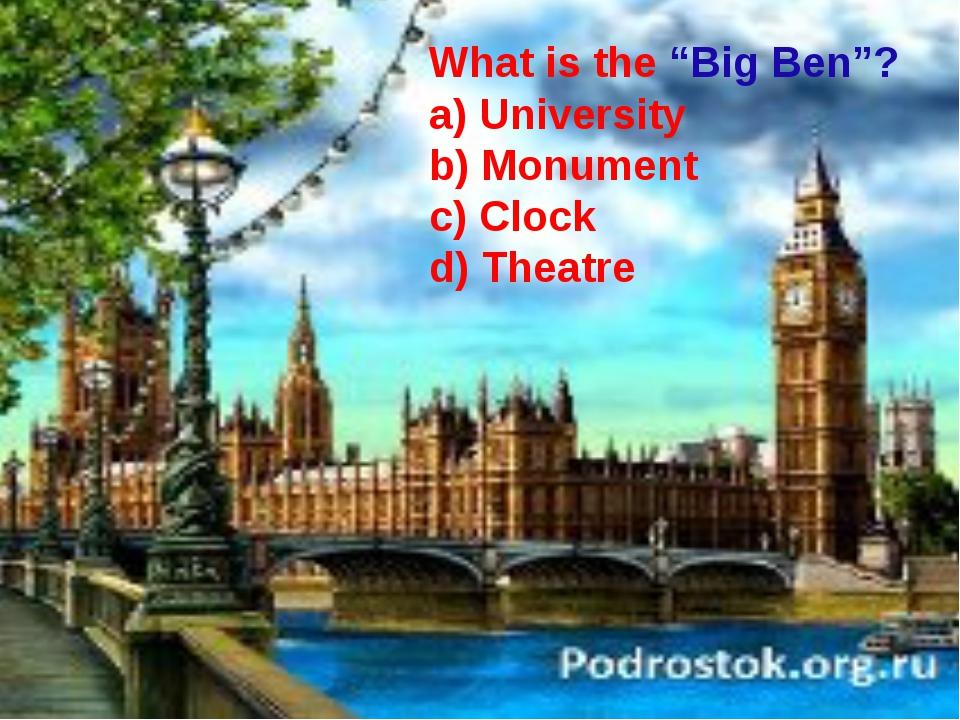 "What is the ""Big Ben""? a) University b) Monument c) Clock d) Theatre"
