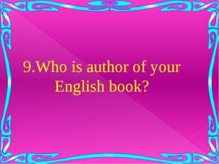 9.Who is author of your English book?